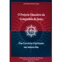 O Projecto Educativo da Companhia de Jesus. Dos Exercícios Espirituais aos nossos dias (1ª reimpressão)