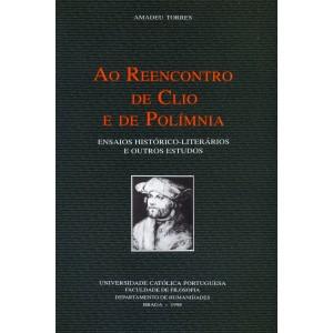 Ao Reencontro de Clio e de Polímnia: Ensaios Histórico-Literários e Outros Estudos