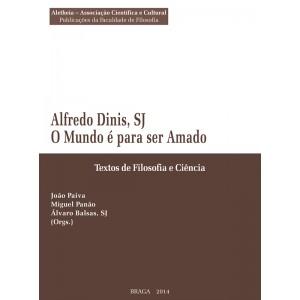Alfredo Dinis, SJ - O Mundo é para ser Amado: Textos de Filosofia e Ciência