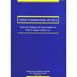 Temas Fundamentais de Ética. Actas do colóquio de homenagem ao Prof. P. Roque de Aguiar Cabral, S.J.
