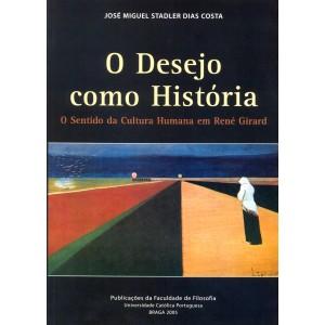 O Desejo como História - O Sentido da Cultura Humana em René Girard