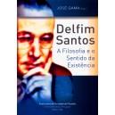 Delfim Santos - A Filosofia e o Sentido da Existência