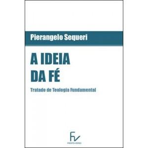 A Ideia da Fé: Tratado de Teologia Fundamental